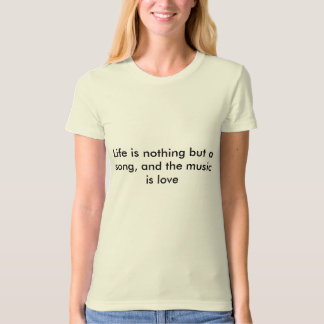 Life is nothing but a song, T-Shirt