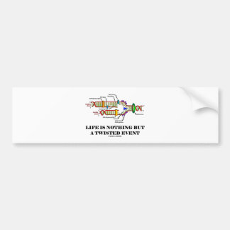 Life Is Nothing But A Twisted Event (DNA Humor) Car Bumper Sticker