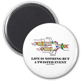 Life Is Nothing But A Twisted Event (DNA Humor) Magnet