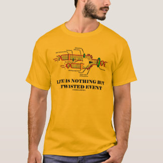 Life Is Nothing But A Twisted Event (DNA Humor) T-Shirt
