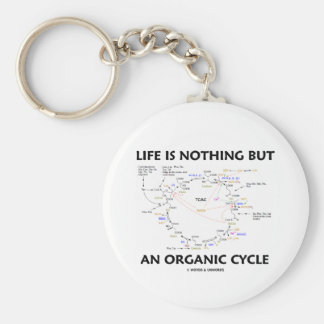 Life Is Nothing But An Organic Cycle (Krebs Cycle) Keychain
