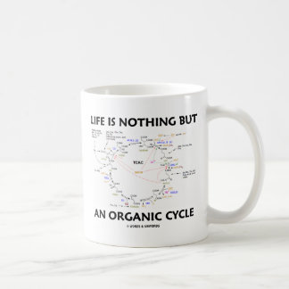 Life Is Nothing But An Organic Cycle (Krebs Cycle) Coffee Mug