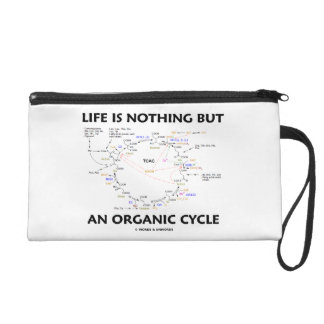 Life Is Nothing But An Organic Cycle Krebs Cycle Wristlet Purse