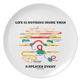 Life Is Nothing More Than A Spliced Event (RNA) Dinner Plate