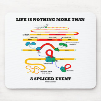 Life Is Nothing More Than A Spliced Event (RNA) Mouse Pad