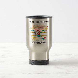 Life Is Nothing More Than A Spliced Event (RNA) Travel Mug