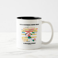Life Is Nothing More Than A Spliced Event (RNA) Two-Tone Coffee Mug
