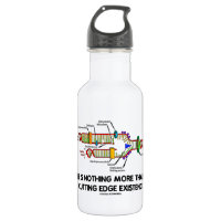 Life Is Nothing More Than Cutting Edge Existence 18oz Water Bottle