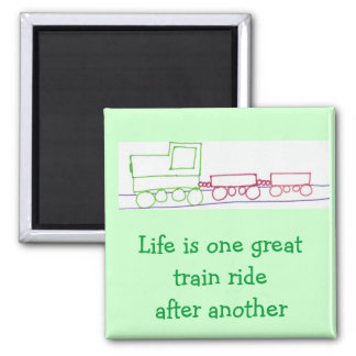 Life is one great train ride after another 2 inch square magnet