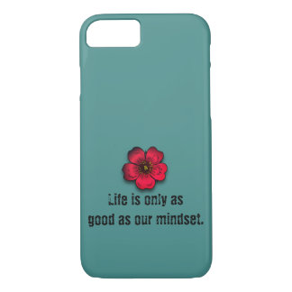 Life is only as good as our mindset. iPhone 8/7 case