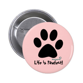 Life is Pawfect at BabyDogStyle, Pink Pink! Pinback Button