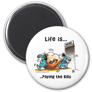 Life is Paying Bills 2 Inch Round Magnet