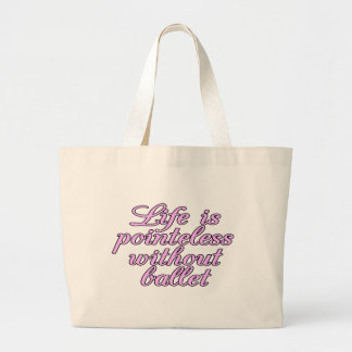 Life is pointeless without ballet large tote bag