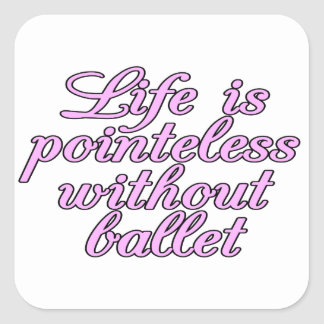Life is pointeless without ballet square sticker