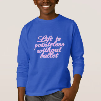 Life is pointeless without ballet T-Shirt