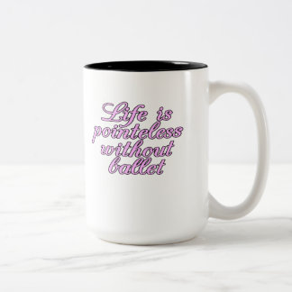 Life is pointeless without ballet Two-Tone coffee mug