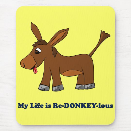 Life is Ridiculous (redonkulous to redonkeylous) Mouse Pad