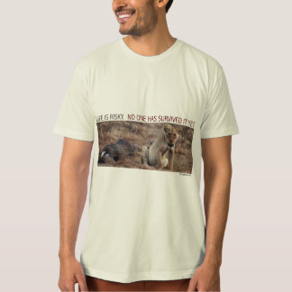 Life Is Risky.  No One Has Survived It Yet I T-Shirt