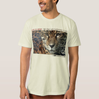 Life is risky.  No one has survived it yet - Jagua T Shirts