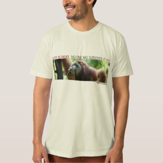 Life is risky.  No one has survived it yet - Orang T-shirts