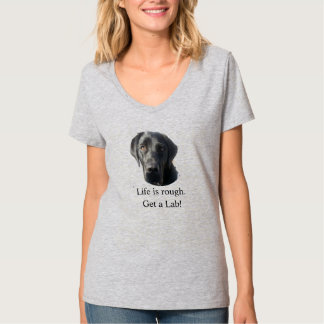"""""""Life is Rough. Get a Lab"""" T-Shirt"""