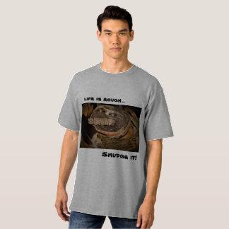 life is rough ....Smudge it! T-Shirt