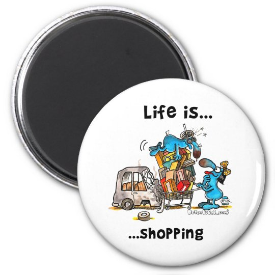 Life is... Shopping Magnet