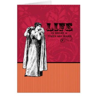 Life is Short and Times are Hard Greeting Card