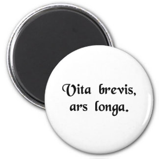Life is short, art is long. 2 inch round magnet