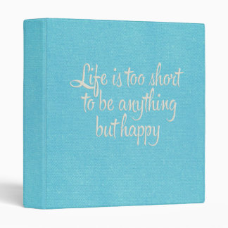 Life is Short Be Happy Blue Canvas 3 Ring Binder