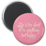 Life is Short Be Happy Pink Canvas 2 Inch Round Magnet