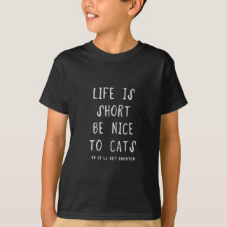 Life is short. Be nice to cats(or it'll get shorte T-Shirt
