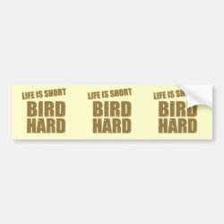 Bumper Sticker with Life Is Short Bird Hard design