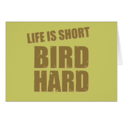 Greeting Card with Life Is Short Bird Hard design