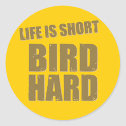 Round Sticker with Life Is Short Bird Hard design
