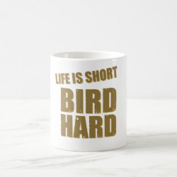 Classic White Mug with Life Is Short Bird Hard design