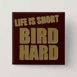 Square Button with Life Is Short Bird Hard design
