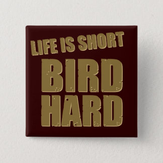 Life Is Short Bird Hard Pinback Button