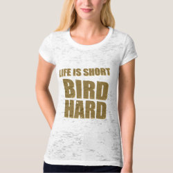 Women's Canvas Fitted Burnout T-Shirt with Life Is Short Bird Hard design
