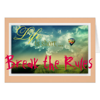 Life is Short, Break the Rules. Card