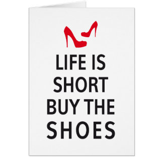 Life is short, buy the shoes card
