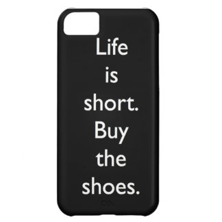 Life is short. Buy the shoes. Case For iPhone 5C