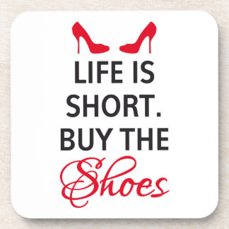Life is short, buy the shoes coaster