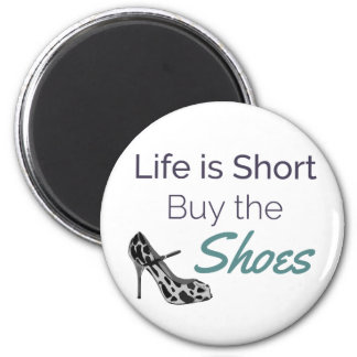 Life is Short Buy the Shoes Quote Magnet