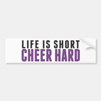 Life is short. Cheer Hard Bumper Sticker
