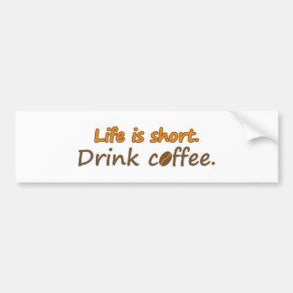 Life is short. Drink coffee. (© Mira) Bumper Sticker
