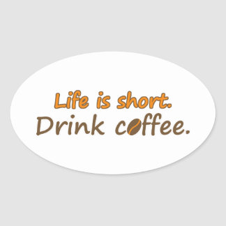 Life is short. Drink coffee. (© Mira) Oval Sticker