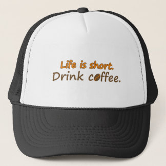 Life is short. Drink coffee. (© Mira) Trucker Hat