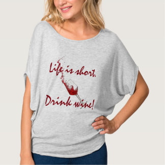 """Life is short, Drink wine!"" T-Shirt"