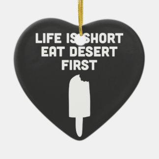 Life is short. Eat desert first! Ceramic Ornament